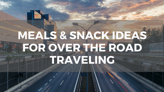 meal+and+snack+ideas+for+OTR+traveling